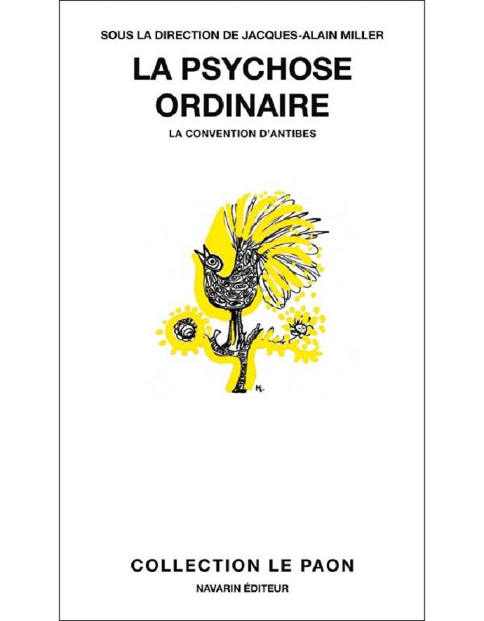 LA PSYCHOSE ORDINAIRE, La Convention d'Antibes – Sous la direction de Jacques-Alain Miller, Navarin Editeur