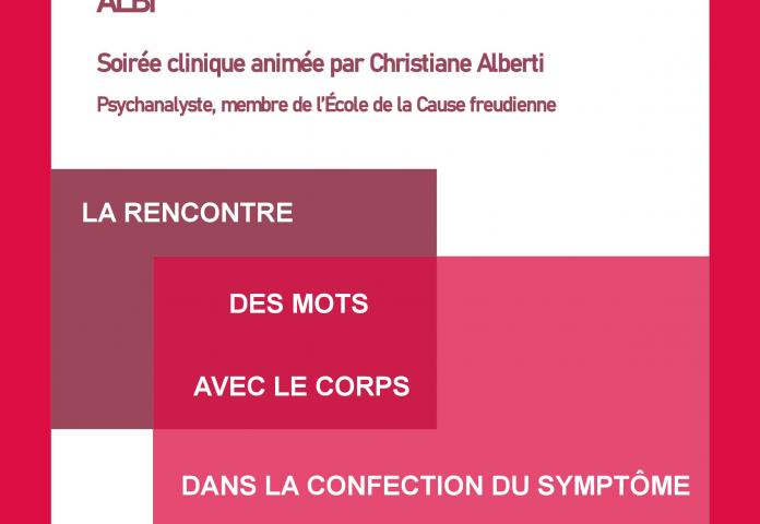 ALBI - 6 février - LA RENCONTRE DES MOTS AVEC LE CORPS DANS LA CONFECTION DU SYMPTOME